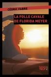 Cédric Fabre - La folle cavale de Florida Meyers.