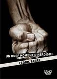 Cédric Fabre - Un bref moment d'héroïsme.