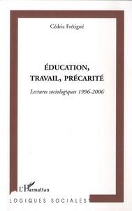Cédric Frétigné - Education, travail, précarité - Lectures sociologiques 1996-2006.