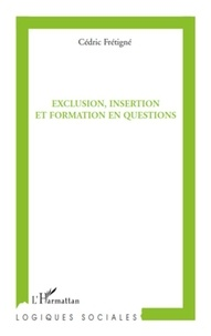 Cédric Frétigné - Exclusion, insertion et formation en questions.