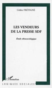 Cédric Frétigné - Les vendeurs de la presse SDF - Etude ethnosociologique.