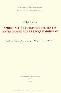 Cédric Giraud - Spiritualité et histoire des textes entre Moyen Age et époque moderne - Genèse et fortune d'un corpus pseudépigraphe de méditations.