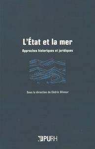 Cédric Glineur - L'Etat et la mer - Approches historiques et juridiques.