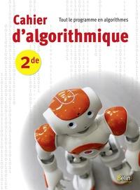 Cédric Gouygou et Nadine Joseph - Cahier d'algorithmique 2de - Tout le programme en algorithmes.