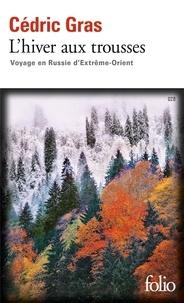 Cédric Gras - L'hiver aux trousses - Voyage en Russie d'Extrême-Orient.