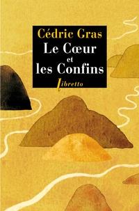 Cédric Gras - Le coeur et les confins.