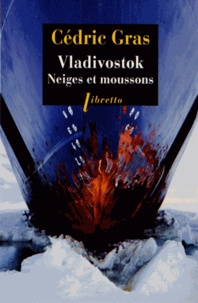 Cédric Gras - Vladivostok - Neiges et moussons.