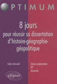 Cédric Grimoult - 8 jours pour réussir sa dissertation d'histoire-géographie-géopolitique.