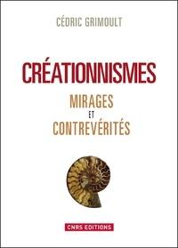 Cédric Grimoult - Créationnismes - Mirages et contrevérités.