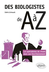 Cédric Grimoult - Des biologistes de A à Z - Les spécialistes du vivant dans son fonctionnement.