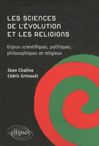 Cédric Grimoult et Jean Chaline - Les sciences de l'évolution et les religions - Enjeux scientifiques, politiques, philosophiques et religieux.