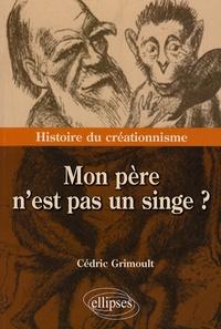 Cédric Grimoult - Mon père n'est pas un singe ? - Histoire du créationnisme.