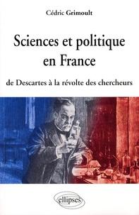Cédric Grimoult - Sciences et politique en France - De Descartes à la révolte des chercheurs.