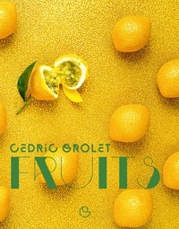 Cédric Grolet - Fruits.