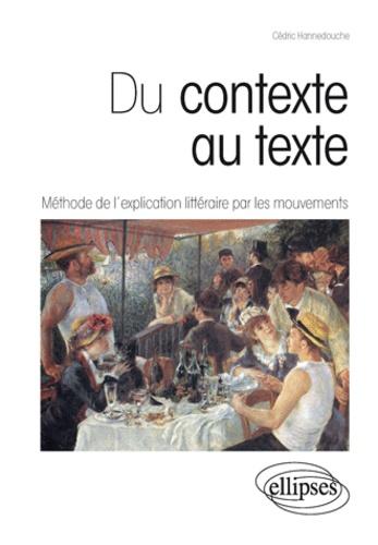 Cédric Hannedouche - Du contexte au texte - Méthode de l'explication littéraire par les mouvements.