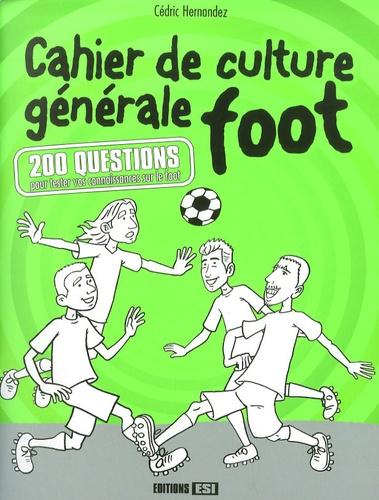 Cédric Hernandez - Cahier de culture générale foot - 200 questions pour tester vos connaissances sur le foot.