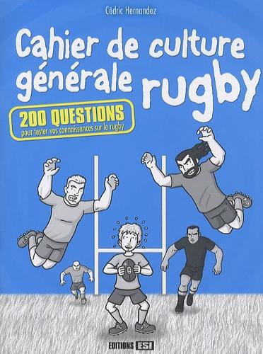 Cédric Hernandez - Cahier de culture générale rugby - 200 questions pour tester vos connaissances sur le rugby.
