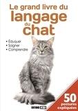 Cédric Hernandez et Virginie Poussin - Le grand livre du langage du chat - Eduquer, soigner, comprendre.