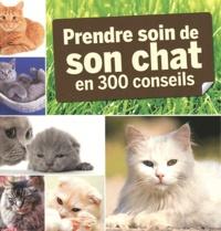 Cédric Hernandez et Virginie Poussin - Prendre soin de son chat en 300 conseils.