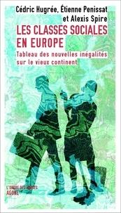 Cédric Hugrée et Etienne Penissat - Les classes sociales en Europe - Tableau des nouvelles inégalités sur le vieux continent.