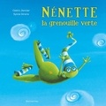 Cédric Janvier et Sylvie Giroire - Nénette la grenouille verte.