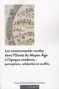 Cédric Jeanneau et Philippe Jarnoux - Les communautes rurales dans l'Ouest du Moyen Age à l'époque moderne : perceptions, solidarités et conflits.