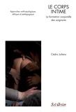 Cédric Juliens - Le corps intime : la formation corporelle des soignants - Approches anthropologique, éthique et pédagogique.