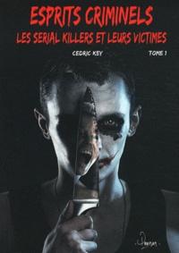 Cédric Key - Esprits criminels - Tome 1, Les serial killers et leurs victimes.