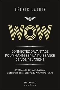 Téléchargez des livres gratuits sur Amazon Wow  - Connectez davantage pour maximiser la puissance de vos relations par Cédric Lajoie