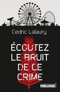 Cedric Lalaury - Ecoutez le bruit de ce crime.