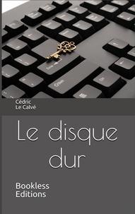 Cédric Le Calvé - Le disque dur.