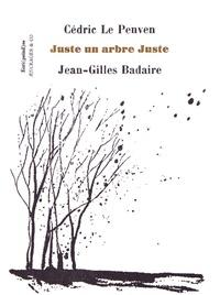 Cédric Le Penven et Jean-Gilles Badaire - Juste un arbre juste.