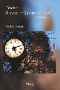 Cédric Legrain - Victor au coeur des catacombes Tome 2 : .