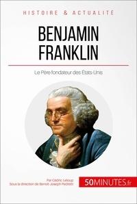 Cédric Leloup et  Benoît-Joseph Pedretti - Benjamin Franklin - Le Père fondateur des États-Unis.