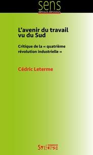 """Cédric Leterme - L'avenir du travail vu du Sud - Critique de la """"quatrième révolution industrielle""""."""