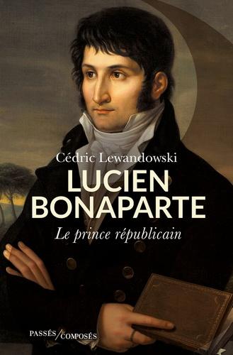 Cédric Lewandowski - Lucien Bonaparte - Le prince républicain.