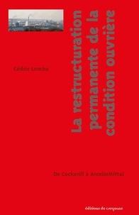 Cédric Lomba - La restructuration permanente de la condition ouvrière - De Cockerill à ArcelorMittal.