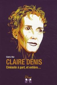 Cédric Mal - Claire Denis - Cinéaste à part, et entière....