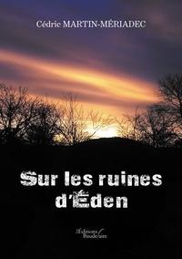 Cédric Martin Meriadec - Sur les ruines d'Eden.