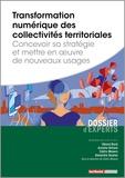 Cédric Masera et Gérard Biard - Transformation numérique des collectivités territoriales - Concevoir sa stratégie et mettre en oeuvre de nouveaux usages.