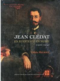 Cédric Meurice - Jean Clédat en Egypte et en Nubie (1900-1914).