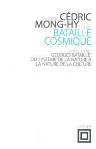 Cédric Mong-Hy - Bataille cosmique - Georges Bataille : Du système de la nature à la nature de la culture.