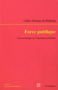 Cédric Moreau de Bellaing - Force publique - Une sociologie de l'institution policière.