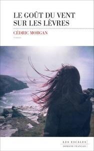 Cédric Morgan - Le goût du vent sur les lèvres.