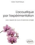 Cédric Mulet-Marquis - L'acoustique par l'expérimentation avec rappels de cours et exercices corrigés.