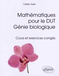 Mathématiques pour le DUT génie biologique- Cours et exercices corrigés - Cédric Noël |