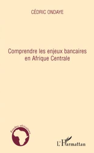Cédric Ondaye - Comprendre les enjeux bancaires en Afrique Centrale.