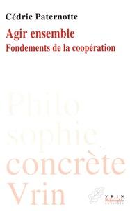 Cédric Paternotte - Agir ensemble - Fondements de la coopération.