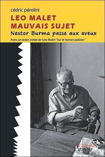 Cédric Perolini - Léo Malet mauvais sujet - Nestor Burma passe aux aveux.