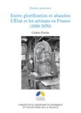 Cédric Perrin - Entre glorification et abandon - L'Etat et les artisans en France (1938-1970).